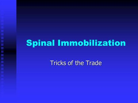 Spinal Immobilization Tricks of the Trade. Objectives Statistics Statistics Anatomy review Anatomy review Mechanism of injury Mechanism of injury Purpose.