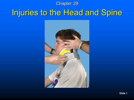 Slide 1 Injuries to the Head and Spine Chapter 29.