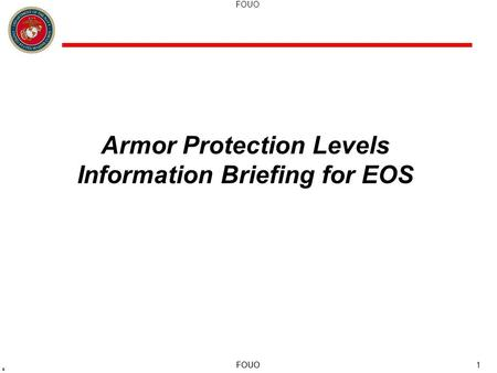1 Armor Protection Levels Information Briefing for EOS.