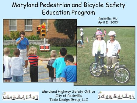 Maryland Pedestrian and Bicycle Safety Education Program Maryland Highway Safety Office City of Rockville Toole Design Group, LLC Rockville, MD April 11,