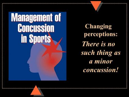 Changing perceptions: There is no such thing as a minor concussion!