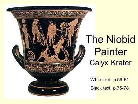 The Niobid Painter Calyx Krater White text: p.59-61 Black text: p.75-78.