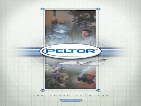 Challenges and Opportunities Opportunities: Peltor Communications has the answer HearPlug Listen or 2-Way Listen or 2-Way Headsets PowerComPlus (I.S.)