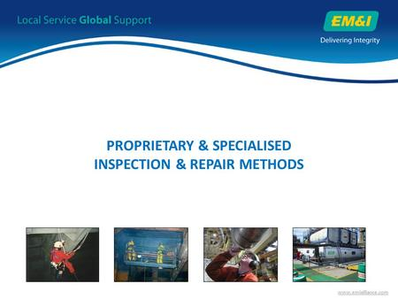 Www.emialliance.com PROPRIETARY & SPECIALISED INSPECTION & REPAIR METHODS.
