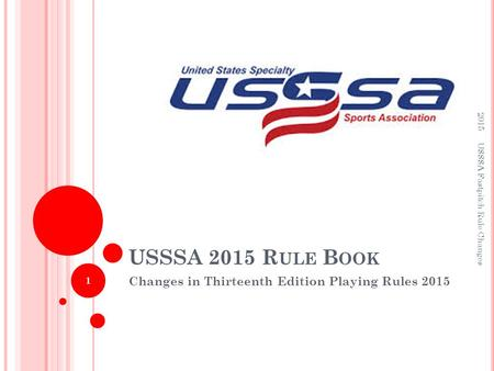 USSSA 2015 R ULE B OOK Changes in Thirteenth Edition Playing Rules 2015 2015 USSSA Fastpitch Rule Changes 1.