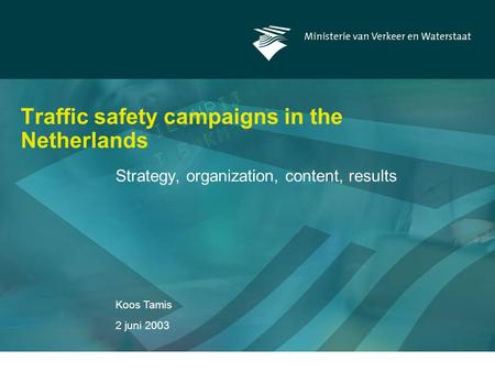 Koos Tamis 2 juni 2003 Traffic safety campaigns in the Netherlands Strategy, organization, content, results.