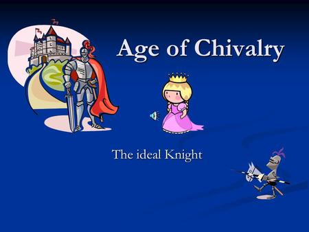 Age of Chivalry The ideal Knight Begins 5 centuries after Christ 500 AD – decline of Roman power * Land ruled by numerous chiefs –at times united mostly.