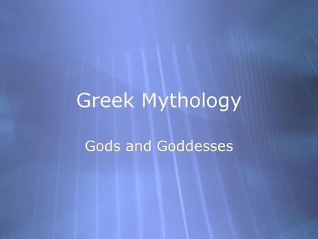 Greek Mythology Gods and Goddesses. The Beginning… Cronus and Rhea were two of the original Titans…a group of mighty beings who rules the world. Cronus.