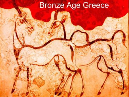 Bronze Age Greece.