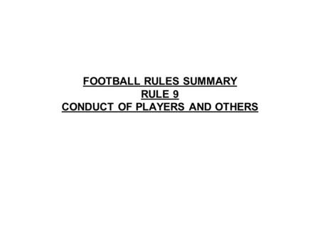 FOOTBALL RULES SUMMARY RULE 9 CONDUCT OF PLAYERS AND OTHERS.