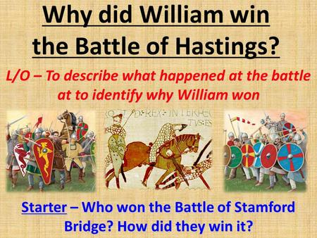 battle of hastings essay why william won A cut and paste activity where students explore the different reasons why william won the battle of hastings ideal resource for students studying the battle of hastings and the norman conquest of england.