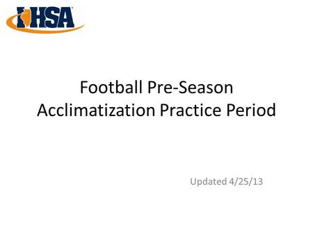 Football Pre-Season Acclimatization Practice Period Updated 4/25/13.