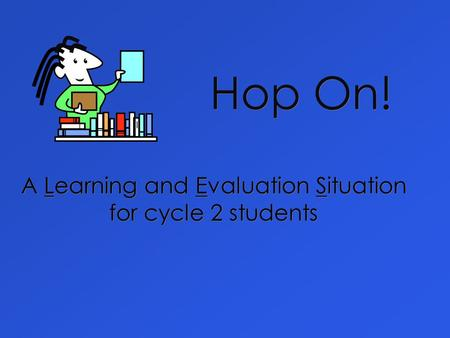 Hop On! A Learning and Evaluation Situation for cycle 2 students.