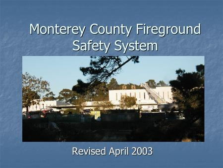 Monterey County Fireground Safety System Revised April 2003.