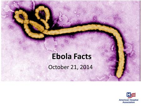 Ebola Facts October 21, 2014. 10/21/14 Revised Guidance on PPE for Health Care Workers Updated guidance on PPE to be used and processes for donning and.