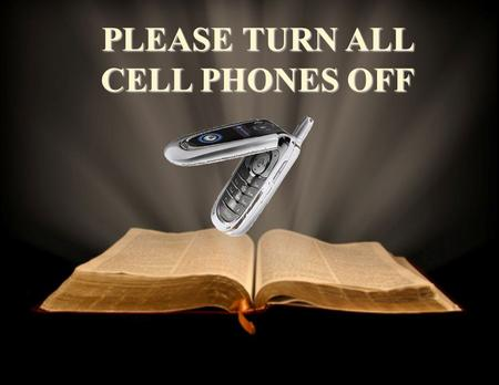 PLEASE TURN ALL CELL PHONESOFF PLEASE TURN ALL CELL PHONES OFF.