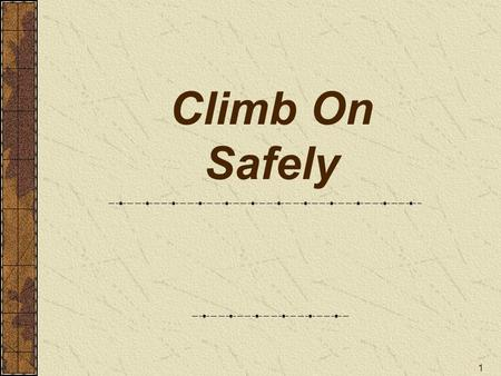 "1 Climb On Safely. 2 Reminder to instructors: Check the notes pages of this presentation for the text of the Climb On Safely, #20-099 This is a ""hidden."
