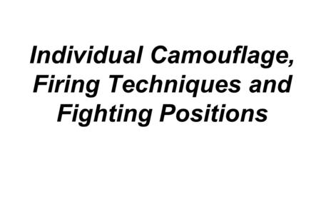Individual Camouflage, Firing Techniques and Fighting Positions