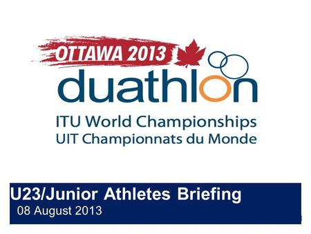 U23/Junior Athletes Briefing 08 August 2013. Briefing agenda Welcome and Introductions Competition Jury Schedules and Timetables Check-in and Procedures.