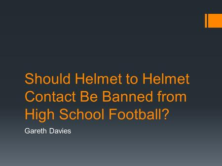 Should Helmet to Helmet Contact Be Banned from High School Football? Gareth Davies.