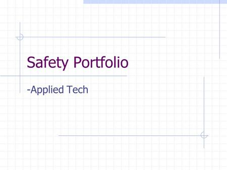 Safety Portfolio -Applied Tech. Table Of Contents: 1. Package Conveyors Safety 16. House Sheathing Safety 2. Always Use Safety Gear 17. Plumbing Safety.