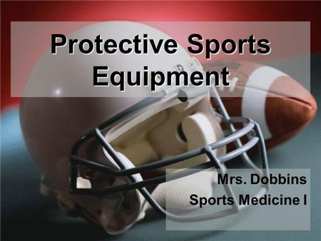 Protective Sports Equipment Mrs. Dobbins Sports Medicine I.
