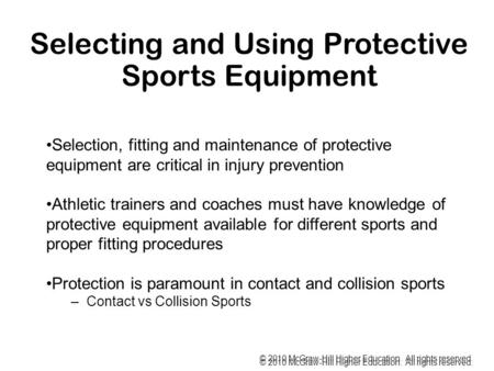 © 2010 McGraw-Hill Higher Education. All rights reserved. Selecting and Using Protective Sports Equipment Selection, fitting and maintenance of protective.