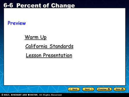 Holt CA Course 1 6-6 Percent of Change Warm Up Warm Up California Standards California Standards Lesson Presentation Lesson PresentationPreview.