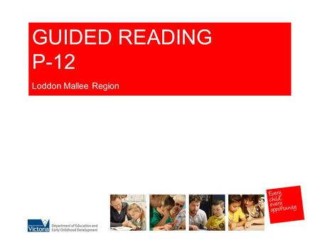 GUIDED READING P-12 Loddon Mallee Region. LITERACY ELEMENTS Read Aloud Shared Reading Guided Reading Independent Reading SPEAKING & LISTENING OBSERVATION.