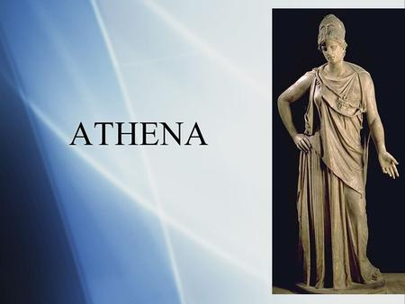 ATHENA.  Athena, the Greek goddess of wisdom, war, the arts, industry, justice and skill  Daughter of Zeus and Metis  Athena, the Greek goddess of.