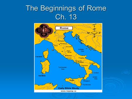 The Beginnings of Rome Ch. 13. I. The Founding of Rome *King Numitor overthrown by brother Amulius. *Amulius forbids Numitor's daughter to have children.
