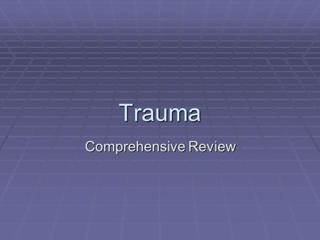 "Trauma Comprehensive Review. Time vs. Survival  Relationship of time to survival  The ""golden hour""  Importance of an organized approach to trauma."