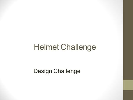 Helmet Challenge Design Challenge. Steps of Design: Brainstorm Draw Design Build Test Analyze Redesign/modify Retest Analyze.