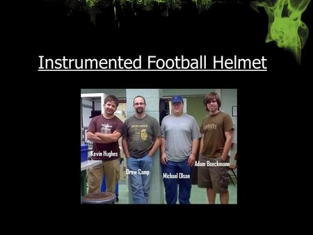 Instrumented Football Helmet. Patent Liability Data Collection : Accelerometers mounted inside the football helmet measure impacts.Data Collection : Accelerometers.
