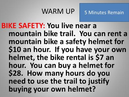 WARM UP BIKE SAFETY: You live near a mountain bike trail. You can rent a mountain bike a safety helmet for $10 an hour. If you have your own helmet, the.