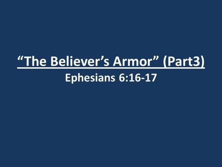 """The Believer's Armor"" (Part3) Ephesians 6:16-17"
