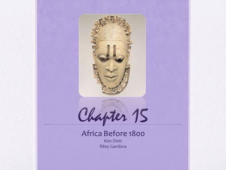 Chapter 15 Africa Before 1800 Kim Dinh Riley Gamboa.