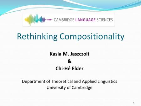 Rethinking Compositionality Kasia M. Jaszczolt & Chi-Hé Elder Department of Theoretical and Applied Linguistics University of Cambridge 1.