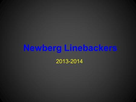 Newberg Linebackers 2013-2014. Positions We run a 4-3 Our positions are Stud - Strong side backer Mike - Middle backer Will - Weak side backer.