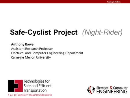 Safe-Cyclist Project (Night-Rider) Anthony Rowe Assistant Research Professor Electrical and Computer Engineering Department Carnegie Mellon University.
