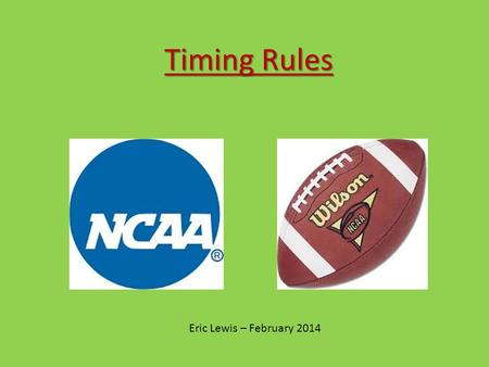 Timing Rules Eric Lewis – February 2014. Major Rule References: 2-20-1 Penalty (Zap-10) 2-29-1 Game Clock 2-29-2 Play Clock 3-2-2 Timing Adjustments 3-2-4.