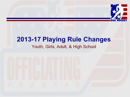 2013-17 Playing Rule Changes Youth, Girls, Adult, & High School.