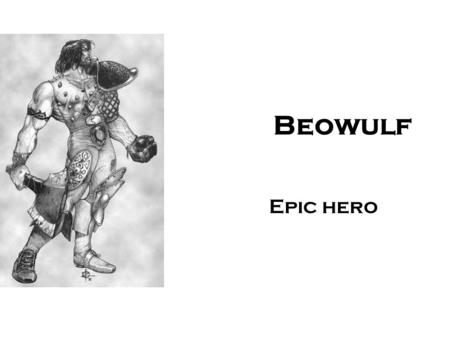 Beowulf Epic hero. Plot Summary King Hrothgar of Denmark,enjoys a prosperous and successful reign. He builds a great mead-hall, called Herot, where his.