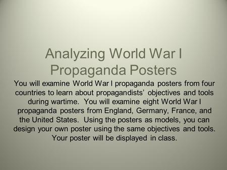 Analyzing World War I Propaganda Posters You will examine World War I propaganda posters from four countries to learn about propagandists' objectives and.