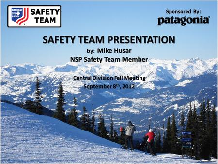 SAFETY TEAM PRESENTATION by: Mike Husar NSP Safety Team Member Central Division Fall Meeting September 8 th, 2012 Sponsored By: