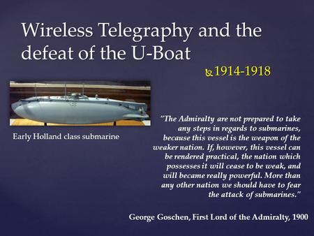 Wireless Telegraphy and the defeat of the U-Boat  1914-1918 The Admiralty are not prepared to take any steps in regards to submarines, because this vessel.