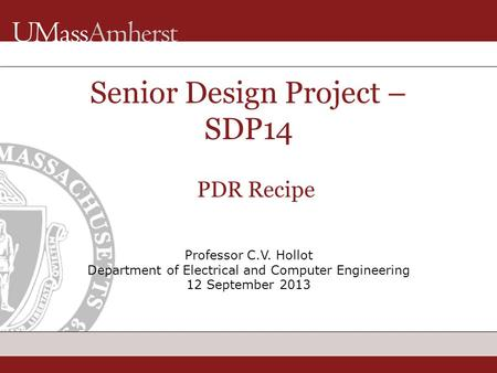 Professor C.V. Hollot Department of Electrical and Computer Engineering 12 September 2013 Senior Design Project – SDP14 PDR Recipe.