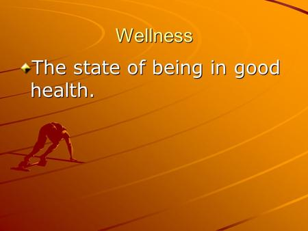 Wellness The state of being in good health.. Physical Wellness The fitness of your body.