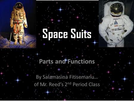 Space Suits Parts and Functions By Salamasina Fitisemanu… of Mr. Reed's 2 nd Period Class.