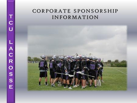 TCU LACROSSETCU LACROSSE CORPORATE SPONSORSHIP INFORMATION.
